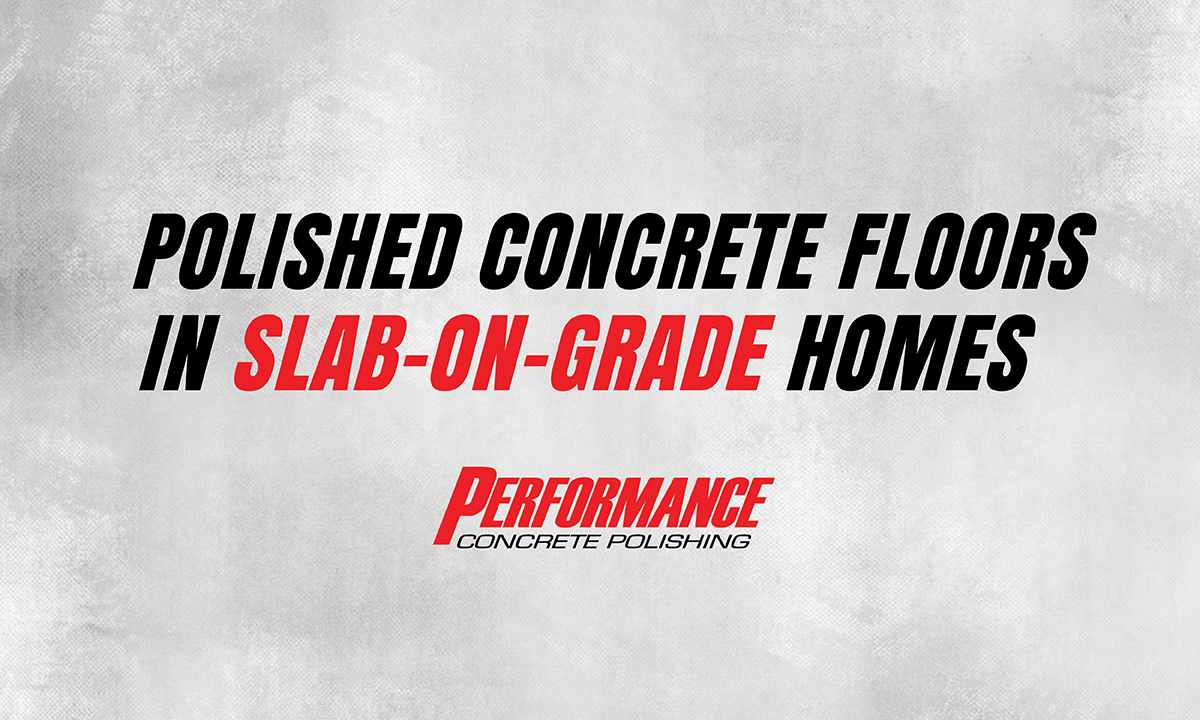 Polished Concrete Floors in Slab Homes